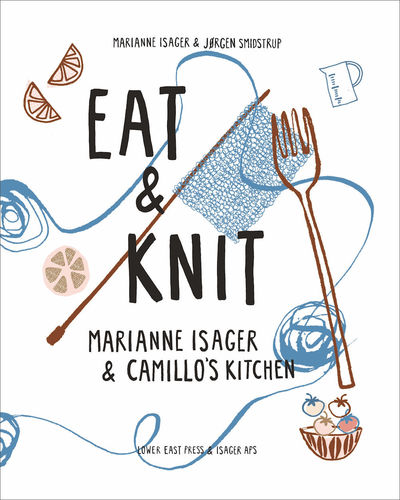 Eat & Knit - Cozy Knits and Cheerful Dishes from Isager & Camillo's Kitchen